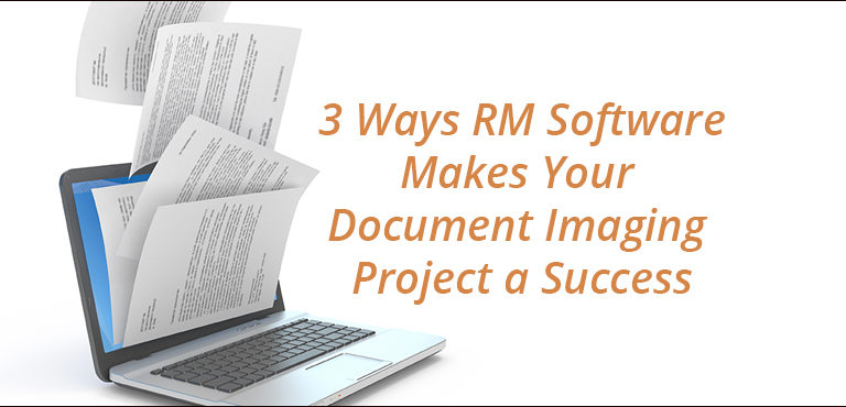 3 ways that RM software makes your document imaging project a success